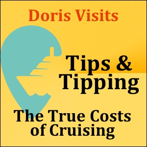 The True Cost of Cruising – Tips & Tipping, Tours, Drinks, Fine Dining
