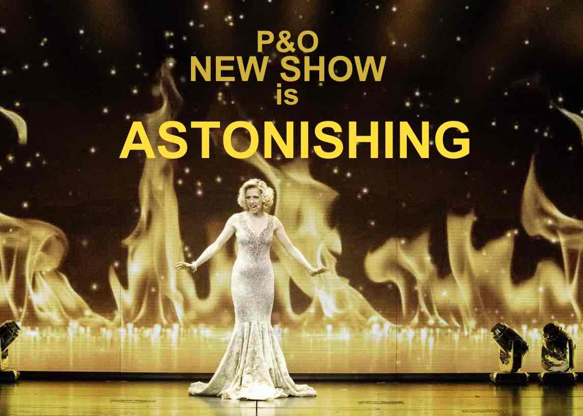 Astonishing, the new P&O show is Astonishing.