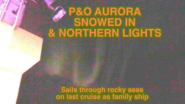 P&O Aurora snowed in and Northern Lights on last cruise as family ship